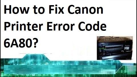 Canon printers Error Code 6A80